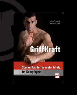 Buch, GRIFFKRAFT Starke Hände für mehr Erfolg im Kampfsport J. Schwenk u. A. Sch